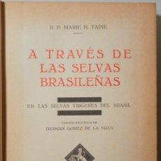 Libros antiguos: TAPIE, M.H. - A TRAVÉS DE LAS SELVAS BRASILEÑAS - BARCELONA 1931 - MUY ILUSTRADO. Lote 261223345