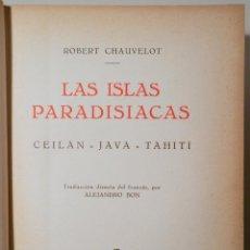 Libros antiguos: CHAUVELOT, ROBERT - LAS ISLAS PARADISIACAS. CEILÁN, JAVA, THAITÍ - BARCELONA 1930 - MUY ILUSTRADO. Lote 261223350