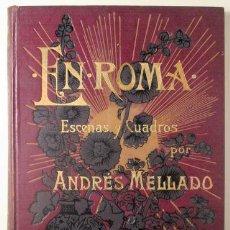 Libros antiguos: MELLADO, ANDRÉS - EN ROMA. ESCENAS Y CUADROS - BARCELONA 1899 - ILUSTRADO. Lote 261563585