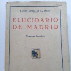 Libros antiguos: ELUCIDARIO DE MADRID - RAMÓN GÓMEZ DE LA SERNA - PRIMERA EDICIÓN 1931. Lote 261581165
