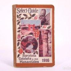 Libros antiguos: SELECT GUIDE BARCELONA, CATALUÑA Y SUS MANANTIALES - AÑO 1916 POR JOSE Mª FOLCH I TORRES - ILUSTRADO. Lote 266884169