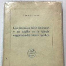 Libros antiguos: LOS GONZÁLEZ DE EL SALVADOR Y SU CAPILLA EN LA IGLESIA SEGOVIANA DEL MISMO NOMBRE. - VERA, JUAN DE.. Lote 123257254