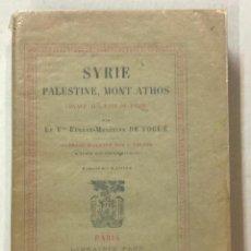 Libros antiguos: SYRIE, PALESTINE, MONT ATHOS. VOYAGE AUX PAYS DU PASSÉ. - VOGÜÉ, EUGÈNE-MELCHOR DE.. Lote 123260360