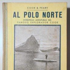 Libros antiguos: COOK & PEARY - AL POLO NORTE. INTRÉPIDAS AVENTURAS DEL FAMOSO EXPLORADOR COOK - BARCELONA C. 1920 -. Lote 270898873