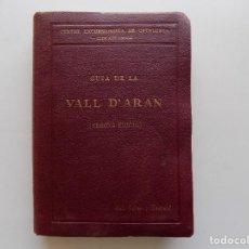 Libros antiguos: LIBRERIA GHOTICA. JULI SOLER. GUIA DE LA VALL D ´ARAN. 1933.CENTRE EXCURSIONISTA CATALUNYA.GRAN MAPA. Lote 272084943