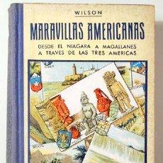 Libros antiguos: WILSON, BARONESA DE - MARAVILLAS AMERICANAS (2 VOL EN UN TOMO). - BARCELONA 1910 - MUY ILUSTRADO. Lote 272420718