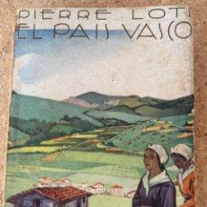 Libros antiguos: EL PAÍS VASCO DE PIERRE LOTI. Lote 275292973