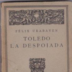 Libros antiguos: FELIX URABAYEN: TOLEDO LA DESPOJADA. Lote 276808768