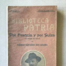 Libros antiguos: POR FRANCIA Y POR SUIZA. APUNTES DE VIAJE. - SANTANDER RUIZ-GIMÉNEZ, FEDERICO.. Lote 123245415