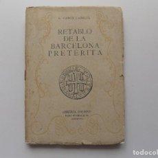 Libros antiguos: LIBRERIA GHOTICA. CAMÓS CABRUJA. RETABLO DE LA BARCELONA PRETÉRITA. 1942. ILUSTRADO.. Lote 278938643