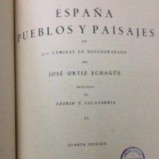 Libros antiguos: ESPAÑA PUEBLOS Y PAISAJES. JOSÉ ORTIZ ECHGÜE. (PRÓLOGO AZORÍN Y SALAVERRIA) FOTOGRAFÍAS HUECOGRABADO. Lote 286400933