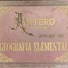 Libros antiguos: ATLAS DE GEOGRAFIA ELEMENTAL - JUAN DE LA G. ARTERO - IMPRENTA PEDRO ORTEGA - BARCELONA -. Lote 287540943