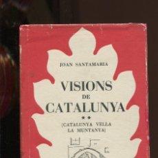 Libros antiguos: JOAN SANTAMARIA. VISIONS DE CATALUNYA. VOL.2. CATALUNYA VELLA . LA MUNTANYA, ED. SELECTA 1954. Lote 288052998