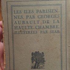 Libros antiguos: LES ILES PARISIENNES, PAR GEORGES AUBAULT DE LA HAUTE CHAMBRE, ILLUSTRÉES PAR STAB. Lote 296630783
