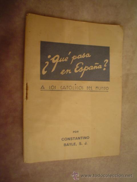 CONSTANTINO BAYLE: ¿QUÉ PASA EN ESPAÑA? A LOS CATÓLICOS DEL MUNDO. AÑO 1937 (Libros antiguos (hasta 1936), raros y curiosos - Historia - Guerra Civil Española)