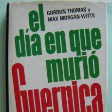 Libros antiguos: EL DÍA EN QUE MURIO GUERNICA - DE GORDON THOMAS - CON FOTOS. Lote 22385656