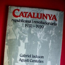Libros antiguos: CATALUNYA REPUBLICANA I REVOLUCIONÀRIA - 1ª EDICIÓ - GABRIEL JACKSON - AGUSTÍ CENTELLES. Lote 26808845