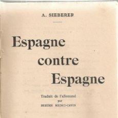 Libros antiguos: ESPAGNE CONTRE ESPAGNE / A. SIEBERER. GENEVE : JEHEBER, [1937]. 19X13CM. 248 P. GUERRA CIVIL ESPAÑOL. Lote 32096126