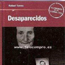 Libros antiguos: DESAPARECIDOS DE LA GUERRA DE ESPAÑA, RAFAEL TORRES, 254 PAGINAS !! EXC. Lote 41373034