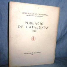 Libros antiguos: POBLACIÓ DE CATALUNYA 1936 - GENERALITAT DE CATALUNYA ANY 1937 - PLANOS.. Lote 42442974