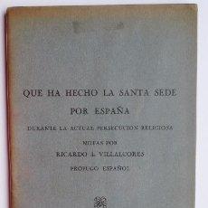 Libros antiguos: RICARDO DE VILLALCORES. QUÉ HA HECHO LA SANTA SEDE POR ESPAÑA... ROMA (1936). Lote 48595366