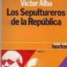 Libros antiguos: LOS SEPULTUREROS DE LA REPÚBLICA. VICTOR ALBA. Lote 50281907