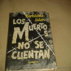 Libros antiguos: LOS MUERTOS NO SE CUENTAN. BARTOLOMÉ SOLER. Lote 52838562