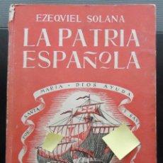 Libros antiguos: LA PATRIA ESPAÑOLA EZEQUIEL SOLANA POSTGUERRA FRANCO ESCUELA ESPAÑA EDUCACION HISTORIA HISPANIDAD. Lote 52996058