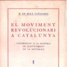 Libros antiguos: SOLÁ CAÑIZARES : EL MOVIMENT REVOLUCIONARI A CATALUNYA (CATALÒNIA 1932) L'ADVENIMENT DE LA REPÚBLICA. Lote 61124643