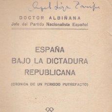 Libros antiguos: ESPAÑA BAJO LA DICTADURA REPUBLICANA ( CRONICA DE UN PERIODO PUTREFACTO ) - DOCTOR ALBIÑANA - 1933. Lote 65672162