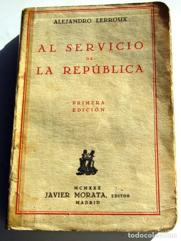 AL SEVICIO DE LA REPUBLICA.- A.LERROUX (Libros antiguos (hasta 1936), raros y curiosos - Historia - Guerra Civil Española)