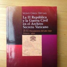 Libros antiguos: LA II REPUBLICA Y LA GUERRA CIVIL EN EL ARCHIVO SECRETO VATICANO VICENTE CARCEL ORTI B.A.C.2011. Lote 71903011
