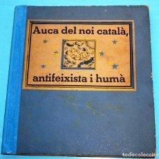 Libros antiguos: AUCA DEL NOI CATALÀ, ANTIFEIXISTA I HUMÀ , COMISSARIAT DE PROPAGANDA GENERALITAT CATALUNYA 1937. Lote 72307047
