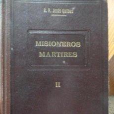 Libros antiguos: MISIONEROS MARTIRES II, POR JESÚS QUIBUS. 1942. Lote 75701599