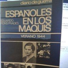 Libros antiguos: ESPAÑOLES EN LOS MAQUIS. VERANO DE 1944. DIARIO DE GUERRA. EDUARDO PONS PRADES. Lote 78887885