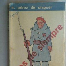 Libros antiguos: LOS DE SIEMPRE , DE ANTONIO PEREZ DE OLAGUER. 1937.. GUERRA CIVIL, REQUETÉ , ETC. ILUSTRACIONES. Lote 79081181