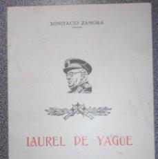 Libros antiguos: LAUREL DE YAGÜE. POEMARIO DE LA VIDA DEL GENERAL. BONIFACIO ZAMORA. BADAJOZ, OVIEDO, CATALUÑA. ILUS.. Lote 85262952