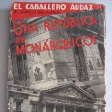 Libros antiguos: UNA REPÚBLICA DE MONÁRQUICOS. EL CABALLERO AUDAZ. MADRID, 1933.. Lote 88950852