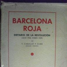 Libros antiguos: BARCELONA ROJA DIETARIO DE LA REVOLUCION (JULIO 1936-ENERO 1939) T.CABALLÉ Y CLOS. Lote 91619230