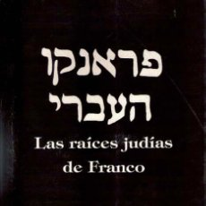 Libros antiguos: LIBRO LAS RAICES JUDIAS DE FRANCISCO FRANCO-GENERAL-AUTOEDICION 1993,RARO,JUDIO-JUDAISMO-MASONERIA. Lote 92830025