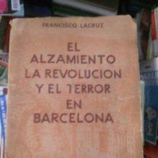 Libros antiguos: EL ALZAMIENTO LA REVOLUCION Y EL TERROR EN BARCELONA , FRANCISCO LACRUZ. Lote 97313171