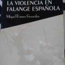 Libros antiguos: LA VIOLENCIA EN FALANGE ESPAÑOLA. MIGUEL RAMOS GONZÁLEZ. TARFE, 1993. RARO. Lote 99788295