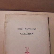 Libros antiguos: JOSÉ ANTONIO Y CATALUÑA - 80 PAG. 22X16,5 CM. S.N. DE PROPAGANDA - SIN FECHA . . Lote 109480667