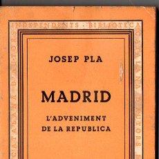 Libros antiguos: JOSEP PLA : MADRID, L'ADVENIMENT DE LA REPÚBLICA (BCAI, 1933) PRIMERA EDICIÓN. Lote 110102843