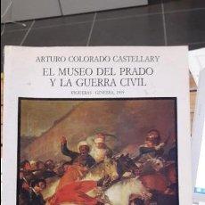 Libros antiguos: EL MUSEO DEL PRADO Y LA GUERRA CIVIL: FIGUERAS-GINEBRA, 1939 ARTURO COLORADO CASTELLARY, 1991. Lote 112669171