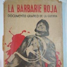Libros antiguos: LA BARBARIE ROJA, DOCUMENTO GRAFICO DE LA GUERRA, VALLADOLID, 1938 FASCISMO GUERRA CIVIL ESPAÑOLA. Lote 114205767