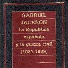 Libros antiguos: LA REPUBLICA ESPAÑOLA Y LA GUERRA CIVIL.(1931-1939). JACKSON, GABRIEL. A-REPUB-316. Lote 118489715