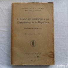 Libros antiguos: LIBRERIA GHOTICA. L'ESTATUT DE CATALUNYA A LES CONSTITUENTS DE LA REPUBLICA. 1932. MUY RARO.. Lote 122197431