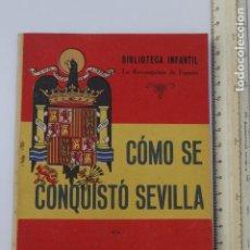 Libros antiguos: CÓMO SE CONQUISTO SEVILLA 1940 1ª ED BIBLIOTECA INFANTIL, LA RECONQUISTA DE ESPAÑA N 6 TEBIB ARRUMI. Lote 122450255