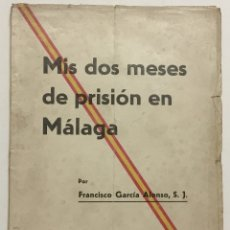 Libros antiguos: MIS DOS MESES DE PRISIÓN EN MÁLAGA. - GARCÍA ALONSO, FRANCISCO. 1936. Lote 123191508